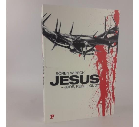 Jesus - jøde, rebel, gud? af Sören Wibeck