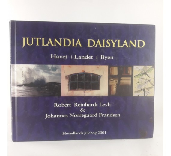 Jutlandia Daisyland. Havet - Landet - Byen af Robert Reinhardt Leyh & Johannes Nørreaard Frandsen