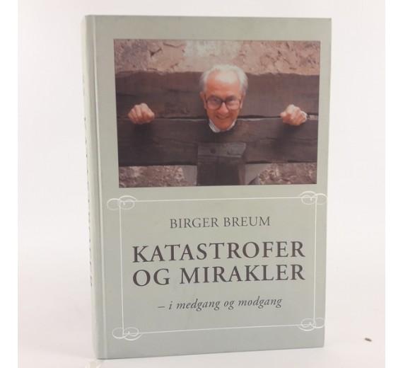 Katastrofer og mirakler - i medgang og modgang mine erindringer af Birger Breum
