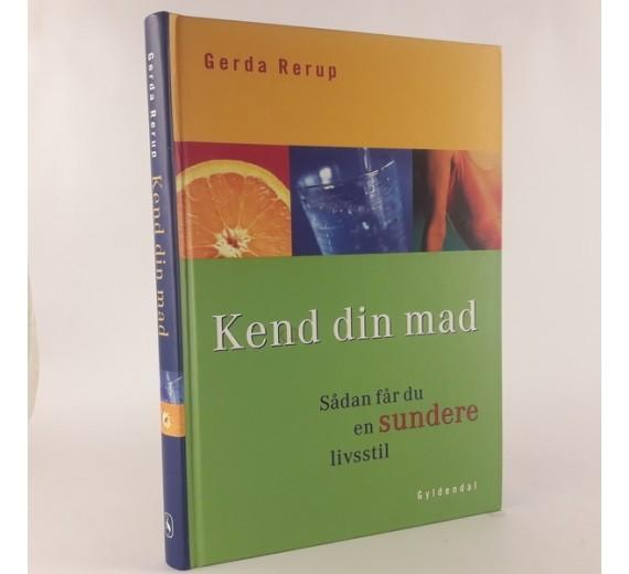 Kend din mad - sådan får du en sundere livstil af Gerda Rerup