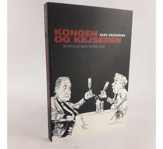 Kongen og kejseren - en fortælling om det politiske teater af Hans Drachmann