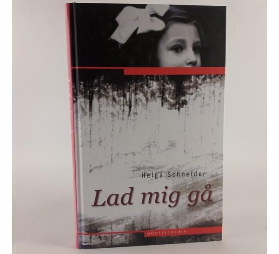 Lad mig gå - en biografi af Helga Schneider