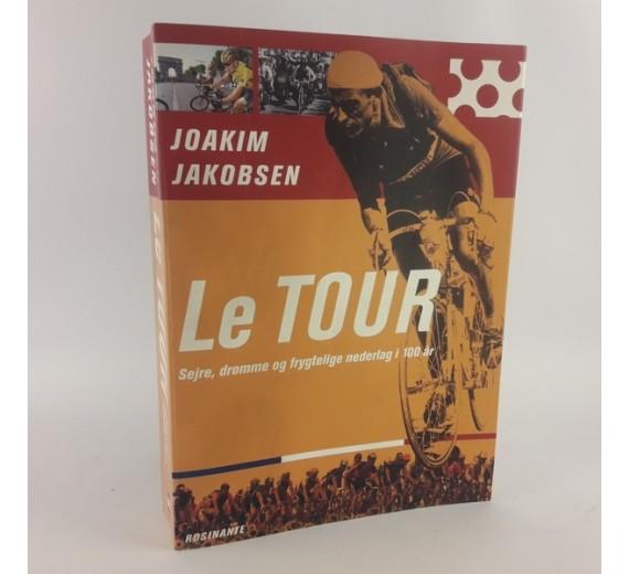 Le Tour - sejre, drømme og frygtelige nederlag i 100 år, af Joakim Jakobsen