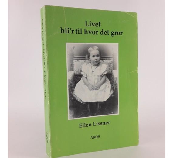 Livet bli´r til hvor det gror af Ellen Lissner