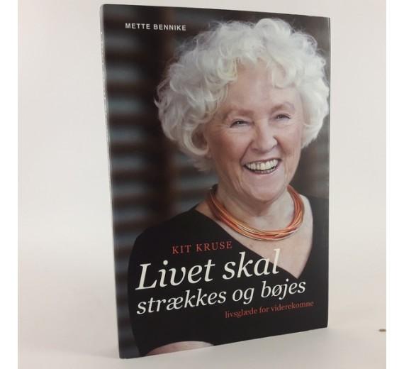 Kit Kruse - Livet skal strækkes og bøjes: livsglæde for viderekomne af Mette Bennike.