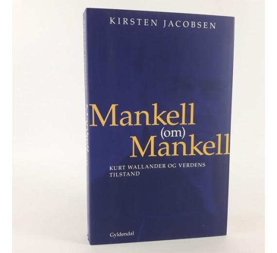 Mankell (om) Mankell. Kurt Wallander og verdens tilstand af Kirsten Jacobsen og Henning Mankell