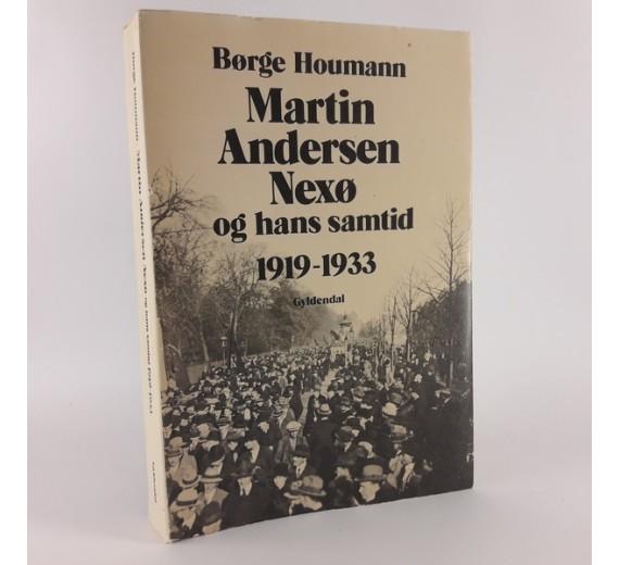 Martin Andersen Nexø og hans samtid 1869-1919 skrevet af Børge Houmann