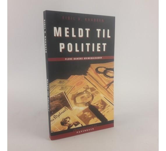 Meldt til politiet - flere danske kriminalsager af Eigil V. Knudsen