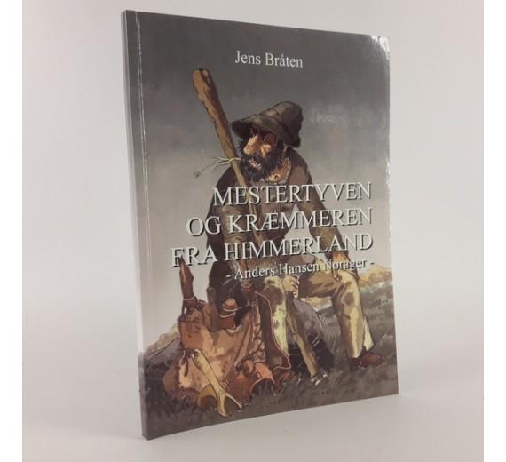 Mestertyven og kræmmeren fra Himmerland - Anders Hansen Nørager skrevet af Jens Bråten.