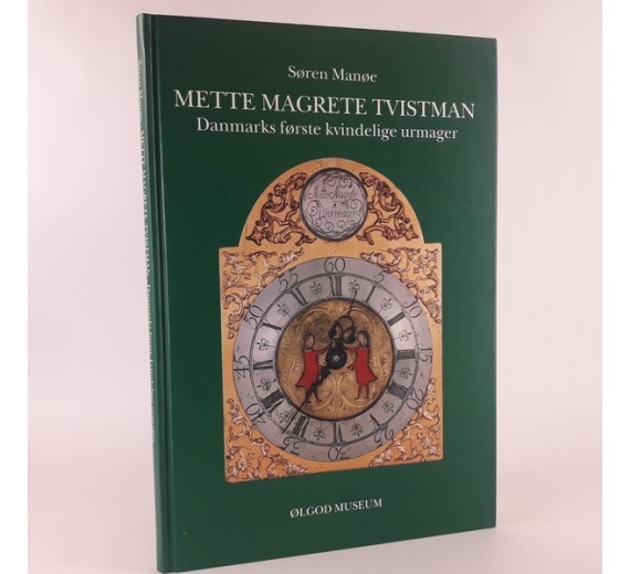 Mette Margrete Tvistman. Danmarks første kvindelige urmager af Søren Manøe