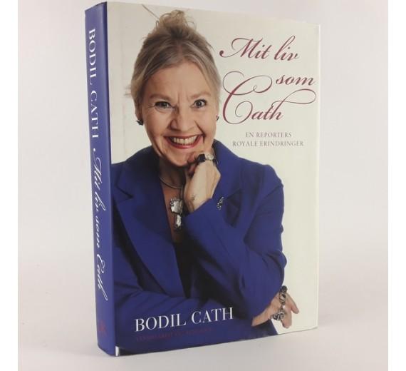Mit liv som Cath - en reporters royale erindringer af Bodil Cath