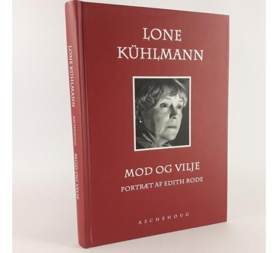 Mod og vilje - portræt af Edith Rode skrevet af Lone Kûhlmann.