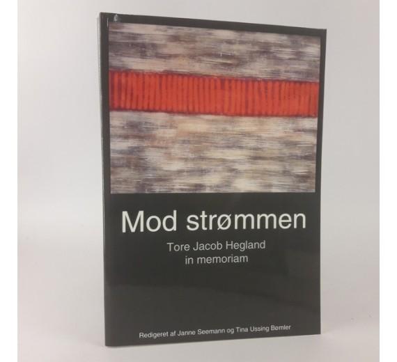 Mod strømmen - Tore Jacob Hegland in memoriamaf Janne Seemann & Tina Ussing Bømler