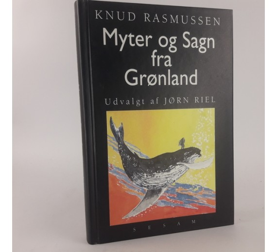 Myter og Sagn fra Grønland af Knud Rasmussen, Udvalgt af Jørn Riel