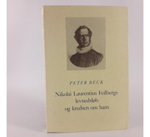 Nikolai Laurentius Feilbergs levnedsløb og kredsen om ham skrevet af Peter Beck