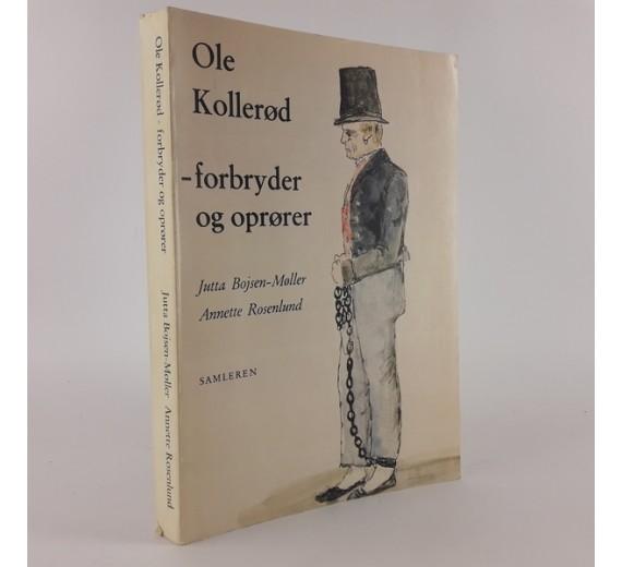 Ole Kollerød - forbryder og oprører skrevet af Jutta Bojsen-Møller og Annette Rosenlund