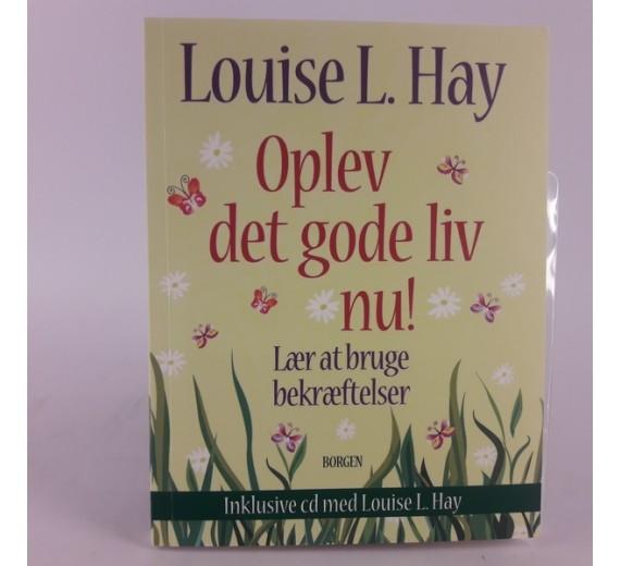 Oplev det gode liv nu! af Louise L. Hay.