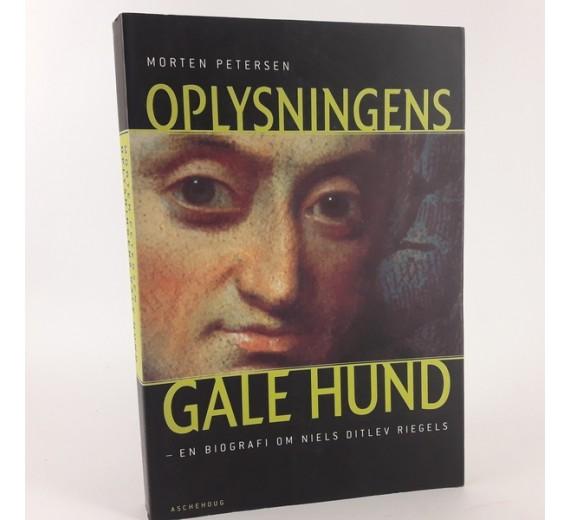 Oplysningens gale hund - en biografi om Niels Ditlev Rieges skrevet af Morten Petersen