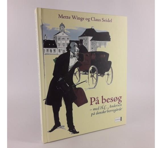 På besøg - med H.C. Andersen på danske herregårde skrevet af Mette Winge og Claus Seidel