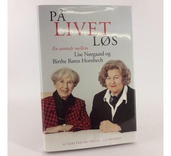 På livet løs - Samtaler mellem Lise Nørgaard og Birthe Rønn Hornbech af Kirsten Jacobsen