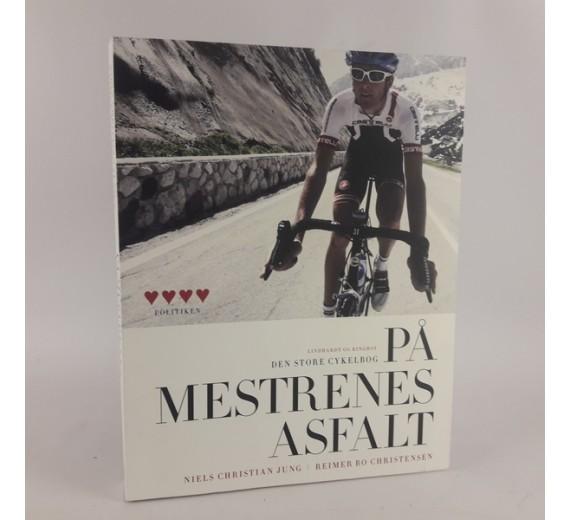 På mestrenes asfalt - Den store cykelbog af Reimer Bo Christensen & Niels Christian Jung