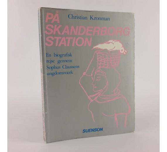 På Skanderborg station en biografisk rejse gennem Sophus Clausens ungdomsværk af Christian Kronman