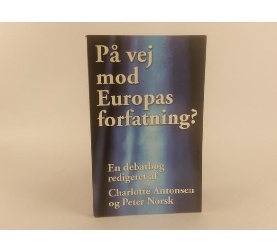 På vej mod Europas forfatning ? Redigeret af Charlotte Antonsen og Peter Norsk