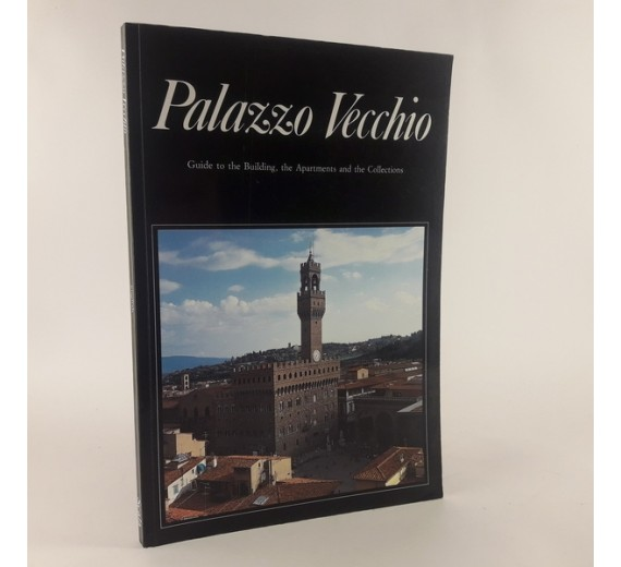 Palazzo Vecchio - Guide to the building, the apartments and the collections by Ugo Muccini