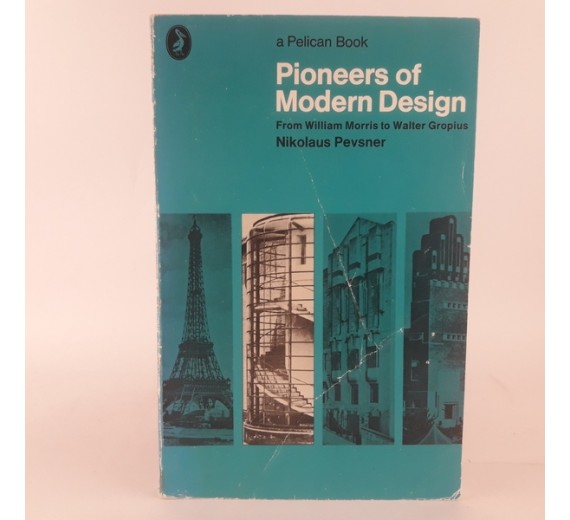 Pioneers of Modern Design from William Morris to Walter Gropius