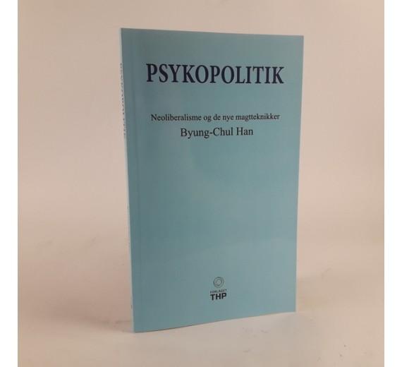 Psykopolitik af Byung-Chul Han Neoliberalisme og de nye magtteknikker