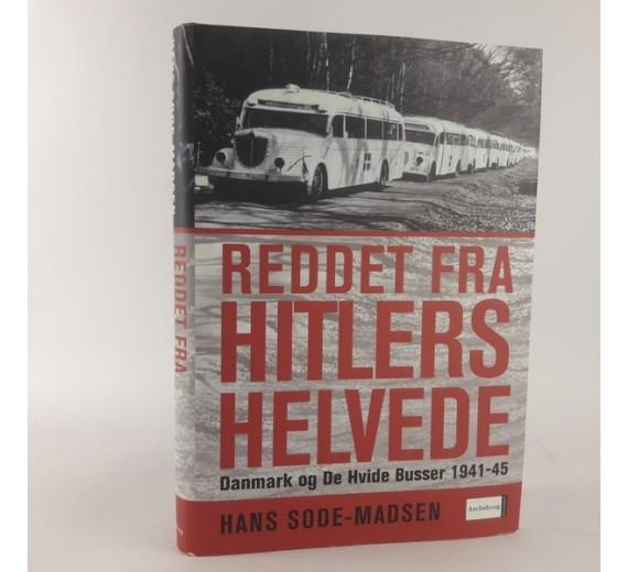 Reddet fra hitlers helvede - Danmark og de hvide busser 1941-45 af Hans Sode-Madsen