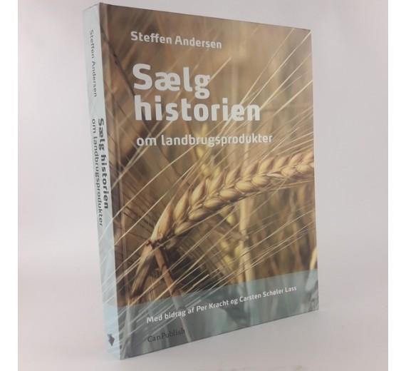 Sælg historien - om landbrugsprodukter af Steffen Andersen Hardback