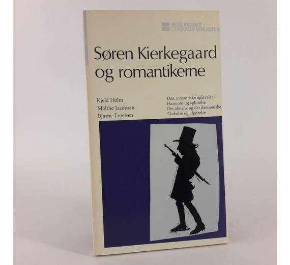 Søren Kierkegaard og romantikerne af Kjeld Holm med flere