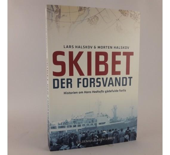 Skibet der forsvandt - historien om Hans Hedtofts gådefulde forlis skrevet af Lars Halskov og Morten Halskov