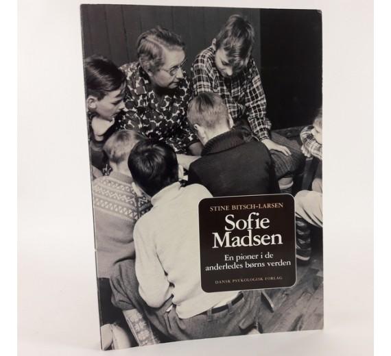 Sofie Madsen - en pioner i de anderledes børns verden af Stine Bitsch-Larsen og Sofie Madsen