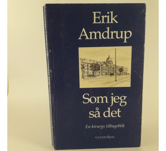 Som jeg så det- en kirurgs tilbageblik skrevet af Erik Amdrup