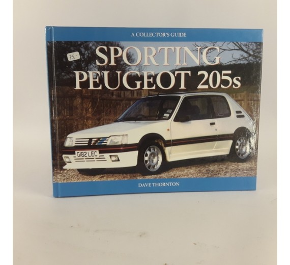 Sporting Peugeot 205s: A Collectors Guide (Collector's Guides) by Dave Thornton