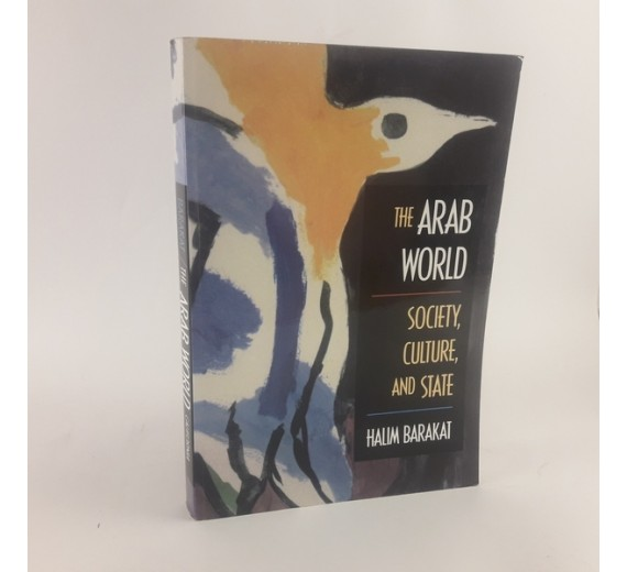 The Arab World: Society, Culture, and State by Halim Barakat