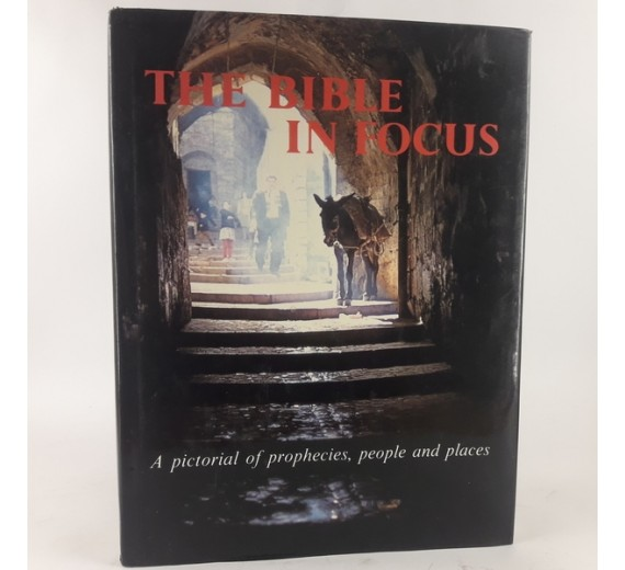 The Bible in Focus: A Pictorial of Prophecies, People and Places by Clem Clack.