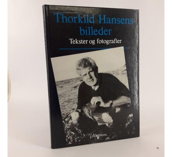 Thorkild Hansens billeder - tekster og fotografier af Thorkild Hansen