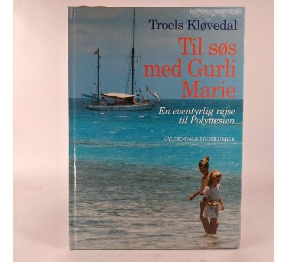 Til søs med Gurli Marie, Troels Kløvedal En eventyrlig rejse til Polynesien