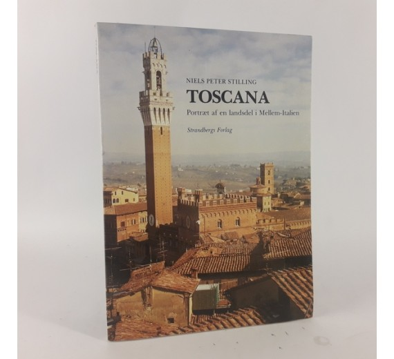 Toscana - portræt af en landsdel i Mellem-italien af Stilling, Niels Peter - Strandberg