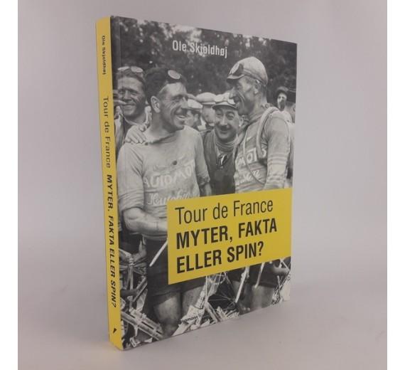 Tour de france - myter, fakta eller spin af Ole Skjoldhøj