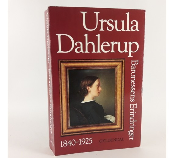 Ursula Dahlerup - baronessens erindringer 1840-1925 af Ursula Dahlerup, Ulla Dahlerup og Bent Dahlerup