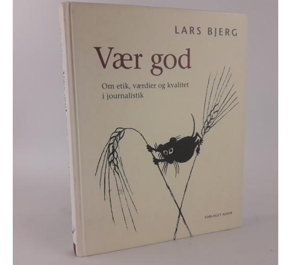 vær god af Lars Bjerg,- om etik, værdier og kvalitet i journalistik.