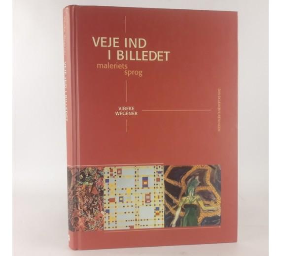 Veje ind i billedet: maleriets sprog af Vibeke Wegener
