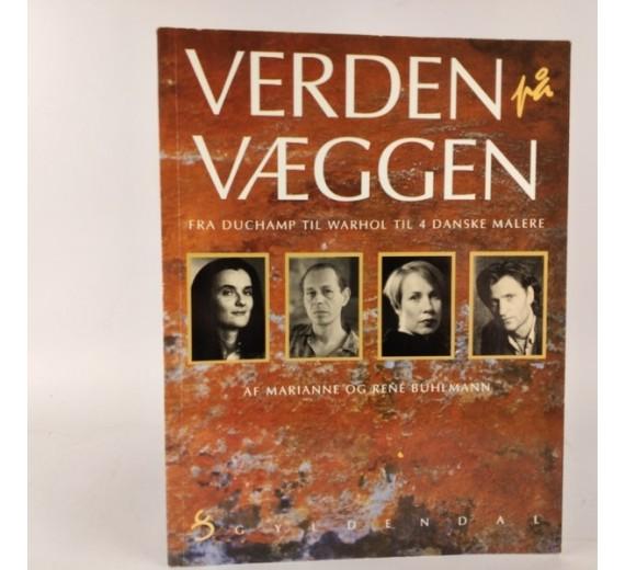 Verden på væggen - fra duchamp til warhol til 4 danske malere af Marianne og René Bühlmann