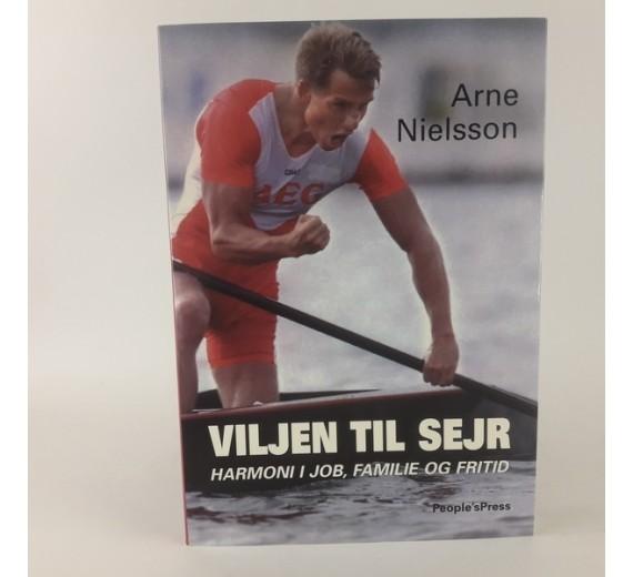 Viljen til sejr - harmoni i job, famile og fritid, Arne Nielsson