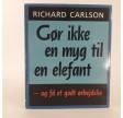 Gør ikke en myg til en elefant - og få et godt arbejdsliv af Richard Carlson